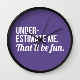 Underestimate Me That'll Be Fun (Ultra Violet) Wall Clock
