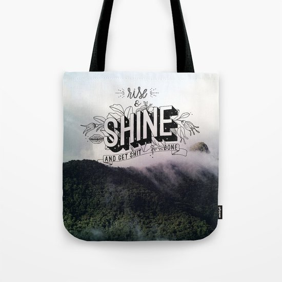 Rise and Shine and get shit done Tote Bag