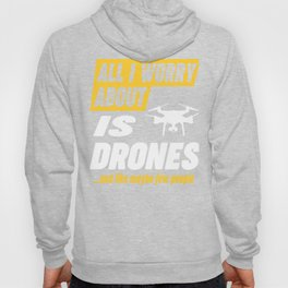 Drone Lovers Worries Funny Quote Hoody