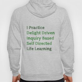 I Practice Delight Driven Inquiry Based Self Directed Life Learning Hoody