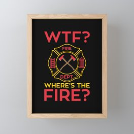 WTF - Where's the fire? Firefighter Gift idea Framed Mini Art Print