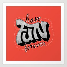 Have Fun Forever Art Print
