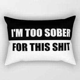 too sober for this shit funny quote Rectangular Pillow