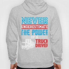 Never Underestimate The Power Of A Truck Driver Hoody