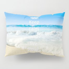 keep calm and live Aloha Pillow Sham