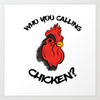 Who You Calling Chicken? Art Print