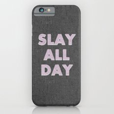 SLAY ALL DAY iPhone 6s Slim Case