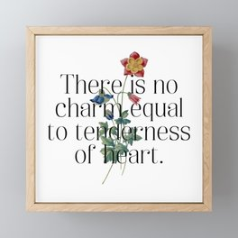 There is no charm equal to tenderness of heart. Jane Austen Collection Framed Mini Art Print