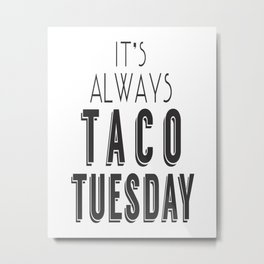 It's Always Taco Tuesday Metal Print