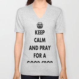 Keep Calm and Pray For a Good Crop Unisex V-Neck
