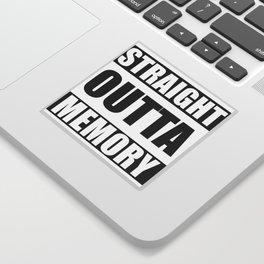 STRAIGHT OUTTA MEMORY Sticker