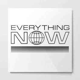 Everything Now Metal Print