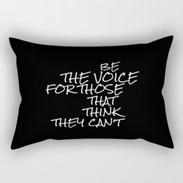 Be The Voice For Those That Think They Can't  Rectangular Pillow