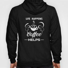 Life Happens Coffee Helps Hoody