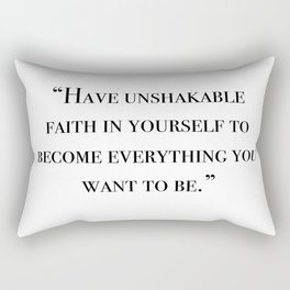 Have unshakable faith in yourself quote Rectangular Pillow