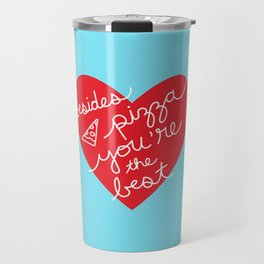 Besides Pizza You're The Best Travel Mug