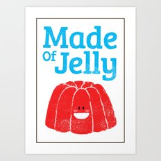 Made Of Jelly Art Print