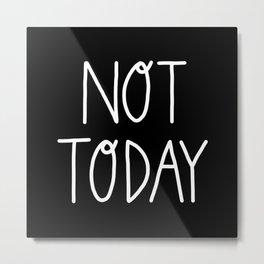 Not Today (white) Metal Print