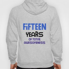 fifteen years of total awesomeness cute birthday gift idea b day present Hoody