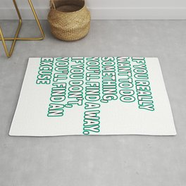 """""""If You Really Want To Do Something, You'll ind A Way. If You Don't, You'll Find An Excuse"""" tee Rug"""