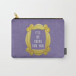 I'll Be There For You Carry-All Pouch