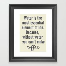 Water is essential, for coffee, wall art, humor, fun, funny, inspiration, motivation Framed Art Print