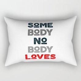 somebody nobody loves Rectangular Pillow