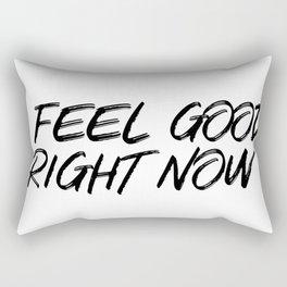 I Feel Good Right Now Rectangular Pillow