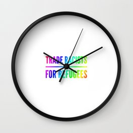 Trade racists for refugees gift Wall Clock