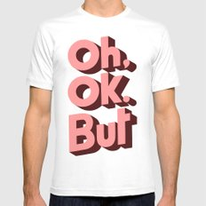 Oh, Ok, but... Mens Fitted Tee MEDIUM White