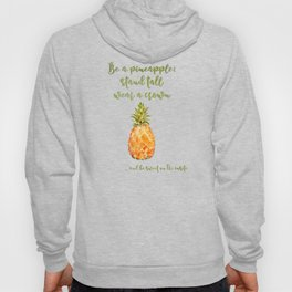 Be a pineapple- stand tall, wear a crown and be sweet on the inside Hoody