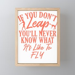 Gymnastics If You Don't Leap You Never Knows What It Feels Like to Fly Gymnasts Framed Mini Art Print