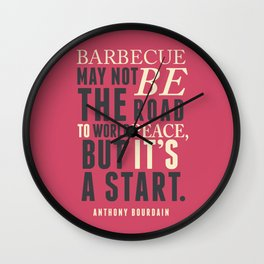 Chef Anthony Bourdain quote, barbecue, road to world peace, food, kitchen, foodporn, travel, cooking Wall Clock