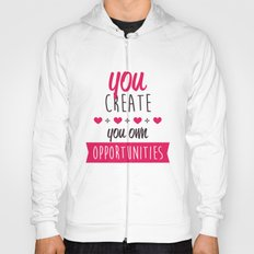 You create you own opportunities Hoody