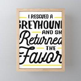 Rescued a Greyhound Returned the Favor Framed Mini Art Print