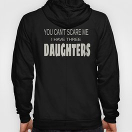 Dad Gift Can't Scare Me Have Three Daughters Father's Day Hoody