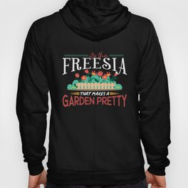 Gardening Gifts Its The Freesia, That Makes A Garden Pretty Hoody