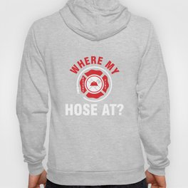Firefighting Firefighter Firetruck Fire Prevention Flames Where My Hose At Fireman Gift Hoody