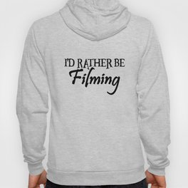 I'd rather be filming. Hoody