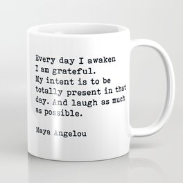Every Day I Awaken I Am Grateful, Maya Angelou, Inspirational Quote Coffee Mug