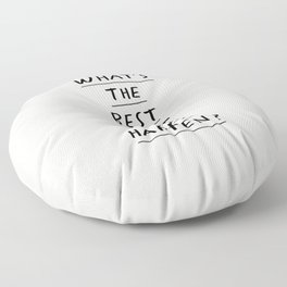 What's The Best That Could Happen Floor Pillow