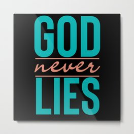 God Never Lies - Christian Quote Metal Print