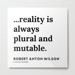 5   | 200218 | Robert Anton Wilson Quotes | Metal Print