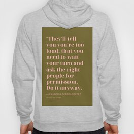 Alexandria Ocasio-Cortez |They'll tell you you're too loud, Do it anyway. Hoody