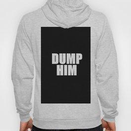 Dump Him Hoody