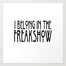 I Belong In The Freakshow Art Print