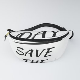 Earth Day Save The Earth Quote Sayings Protect Environment Environmentalist Fanny Pack