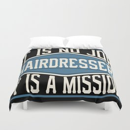 Hairdresser  - It Is No Job, It Is A Mission Duvet Cover