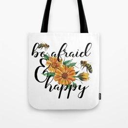 Be afraid and happy Tote Bag