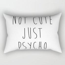 NOT CUTE JUST PSYCHO Rectangular Pillow